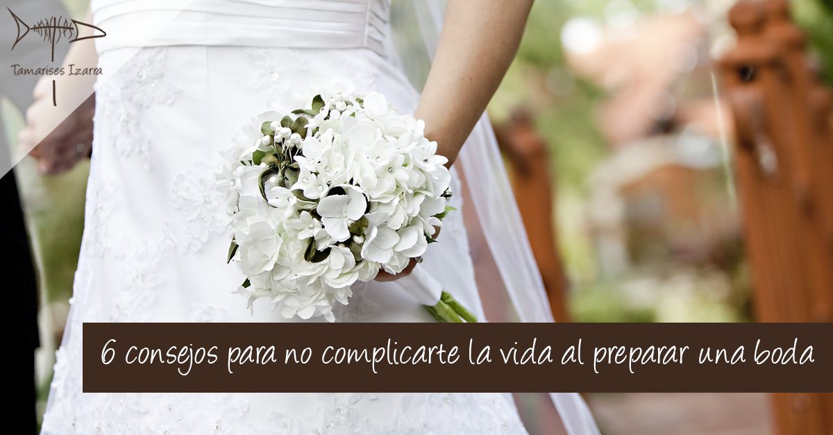 6 consejos para no complicarte la vida al preparar una boda